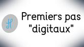 """Premiers pas """"digitaux"""""""