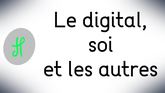 Le digital, soi et les autres
