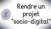 "Rendre un projet ""socio-digital"""