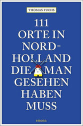 111 Orte in Nordholland, die man gesehen haben muss: Reiseführer Reiseführer Nordholland