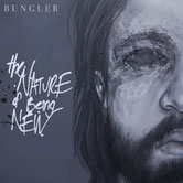 Bungler - The Nature of Being New