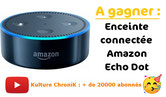 Concours Kulture ChroniK Amazon Echo Dot