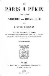 De Paris à Pékin par terre. par Victor MEIGNAN (1846-) Plon, Paris, 1877, pages 264-396 de 396 pages.