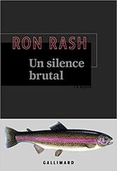 Couverture Un silence brutal de Ron Rash chronique littéraire par guillaume cherel #polar #noir #collection #Amérique #détective #justice #suspense #drogue #nature #pollution #anticipation #futur #sociologie