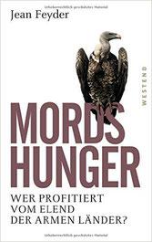 Mordshunger: Wer profitiert vom Elend der armen Länder? | Preis 17.99 | 10-2014 Westend