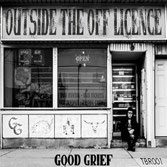 Good Grief - Outside the Off Licence