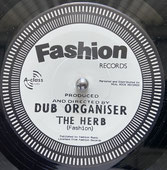 "DUB ORGANISER  The Herb / Dub  Label: Fashion (7"")"