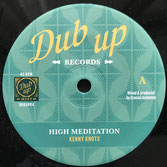 "KENNY KNOTS, CRUCIAL  ALPHONSO  High Meditation / Dub  Label: Dup Up (7"")"