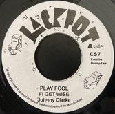 "JOHNNY CLARKE  Play Fool Fi Get Wise / Dub  Label: Jackpot (7"")"