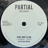 "ALPHA & OMEGA  Pure and Clean / Version  Label: Partial (7"")"
