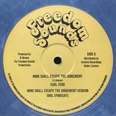 "EARL ZERO  None Shall Escape The Judgement / Version / Ext.  Label: Freedom Sounds (12"")"