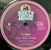 "SISTER MARLENE  Fly Away / Dub  Label: Roots Youths (7"")"