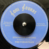 "THE VERSATILES  Stronger Strong / Version  Label: Soul Sounds (7"")"