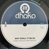 """DHOKO  Why Shall It Be So / Dub  Label: Dhoko (7"""")"""