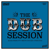ADAM PRESCOTT meets CONSCIOUS SOUNDS  THE DUB SESSION  Label: Conscious Sounds (LP)