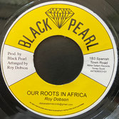 "ROY DOBSON  Our Roots In Africa / Dub  Label: Black Pearl (7"")"
