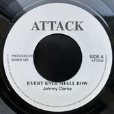 "JOHNNY CLARKE  Every Knee Shall Bow / Version  Label: Attack (7"")"