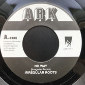 "IRREGULAR ROOTS  No Way  Label: Ark (7"")"