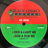"SMOKEY, KEETY ROOTS  Dem A Fight We / Horns Of Fire  Label: Black Legacy (10"")"