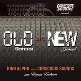 KING ALPHA meets CONSCIOUS SOUNDS  Old School meets New School  Label: Conscious Sounds (LP)