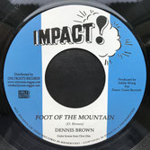 "DENNIS BROWN  Foot Of The Mountain / Version  Label: Impact (7"")"