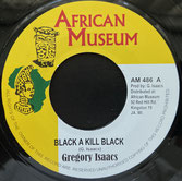 "GREGORY ISAACS  Black A Kill Black / Dub  Label: African Museum (7"")"