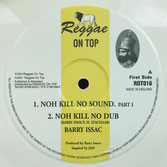 "BARRY ISSAC, HUGHIE IZACHAAR  Noh Kill No Sound  Label: Reggae On Top (12"")"