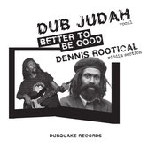 "DUB JUDAH & DENNIS ROOTICAL  Better To Be Good  Label: Dubquake (7"")"