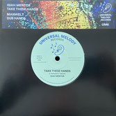 """ISIAH MENTOR, MANWEL T  Take These Hands / Dub  Label: Universal Melody (7"""")"""