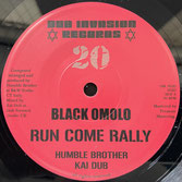 "BLACK OMOLO  Run Come Rally / Dub  Label: Dub Invasion (7"")"