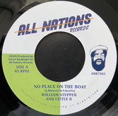 """WILLIAM STEPPER & LITTLE R  No Place On The Boat / Dub  Label: All Nations (7"""")"""