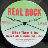 """BLACK ROOTS feat. DUB JUDAH  What Them A Do / Dub  Label: Real Rock (7"""")"""