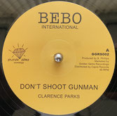 "CLARENCE PARKS  Don't Shoot Gunman Ext / Dub  Label: Bebo (12"")"