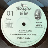 "PABLO GAD  Crying Game / Part 1,2,3  Label: Reggae On Top (10"")"