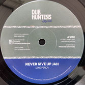"DIXIE PEACH  Never Give Up Jah / Melodica  Label: Dub Hunters (7"")"
