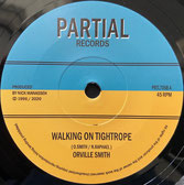 "ORVELLE SMITH  Walking On Tightrope / Version  Label: Partial (7"")"