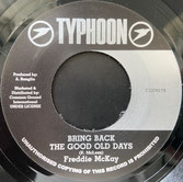 "FREDDIE McKAY  Bring Back The Good Old Days / Version  Label: Typhoon/CGI (7"")"