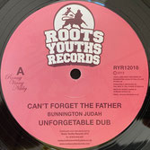 "BUNNINGTON JUDAH, ITAL MICK  Can't Forget The Father / The Rebels  Label: Roots Youths (12"")"
