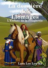 Couverture du roman La dernière des Liomages: l'Enfant de la prophétie de Lara Lee Lou Ka