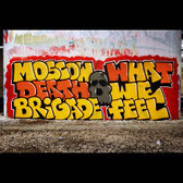 "MOSCOW DEATH BRIGADE/WHAT WE FEEL ""Here to stay"""