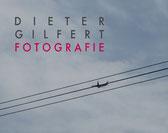 D  I  E  T  E  R G  I  L  F  E  R  T F O T O G R A F I E Hardcover 20X30 cm  98 Seiten 154 Farbfotos © Dieter Gilfert 2013