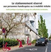 Le stationnement réservé aux personnes handicapées ou à mobilité réduite Guide juridique et pratique à l'usage des collectivités territoriales