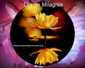 DÍA DE MILAGROS - PROSPERIDAD UNIVERSAL - ALCANZAR UN MILAGRO - ORACIÓN PODEROSA DE MILAGROS -www.prosperidaduniversal.org