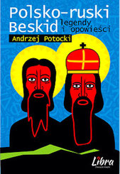 Polsko - ruski Beskid : Legendy i opowieści