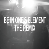 Be In One's Element The Remix