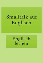 Smalltalk für Anfänger: Sich auf Englisch unterhalten.