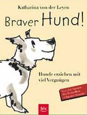 Braver Hund! - Hunde erziehen mit Vergnügen