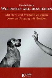 Wer denken will, muss fühlen - Mit Herz und Verstand zu einem besseren Umgang mit Hunden