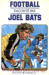1985-10-xx - Football raconté par Joël Bats (Editions de l'Amitié, 128 pages)