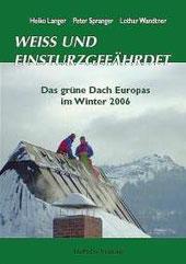 Weiss und einsturzgefährdet: Das grüne Dach Europas im Winter 2006